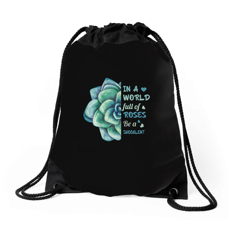 In A World Full Of Roses Be A Succulent Drawstring Bags | Artistshot