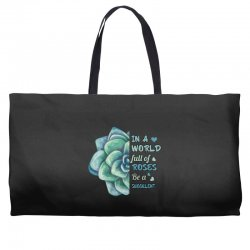 in a world full of roses be a succulent Weekender Totes | Artistshot
