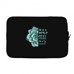 in a world full of roses be a succulent Laptop sleeve | Artistshot