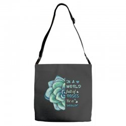 in a world full of roses be a succulent Adjustable Strap Totes | Artistshot