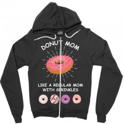 donut mom like a regular mom with sprinkles Zipper Hoodie | Artistshot