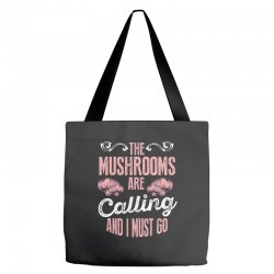 the mushrooms are calling and i must go Tote Bags | Artistshot