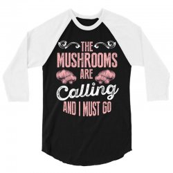 the mushrooms are calling and i must go 3/4 Sleeve Shirt | Artistshot