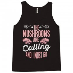 the mushrooms are calling and i must go Tank Top | Artistshot