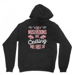 the mushrooms are calling and i must go Unisex Hoodie | Artistshot