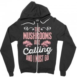 the mushrooms are calling and i must go Zipper Hoodie | Artistshot