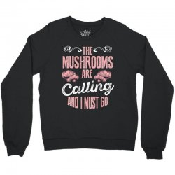 the mushrooms are calling and i must go Crewneck Sweatshirt | Artistshot