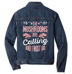 the mushrooms are calling and i must go Men Denim Jacket | Artistshot