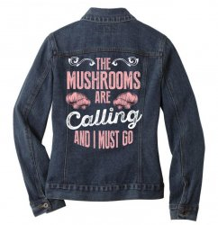 the mushrooms are calling and i must go Ladies Denim Jacket | Artistshot