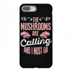 the mushrooms are calling and i must go iPhone 8 Plus Case | Artistshot