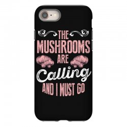 the mushrooms are calling and i must go iPhone 8 Case | Artistshot