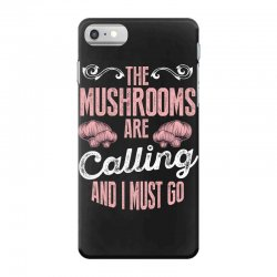 the mushrooms are calling and i must go iPhone 7 Case | Artistshot