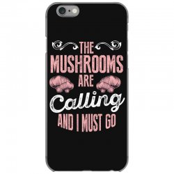 the mushrooms are calling and i must go iPhone 6/6s Case | Artistshot
