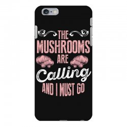 the mushrooms are calling and i must go iPhone 6 Plus/6s Plus Case | Artistshot