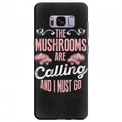 the mushrooms are calling and i must go Samsung Galaxy S8 Plus Case | Artistshot