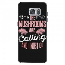 the mushrooms are calling and i must go Samsung Galaxy S7 Case | Artistshot