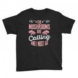 the mushrooms are calling and i must go Youth Tee | Artistshot