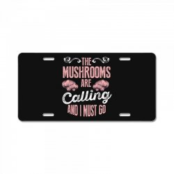 the mushrooms are calling and i must go License Plate | Artistshot