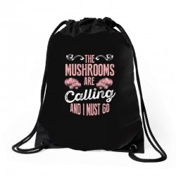 the mushrooms are calling and i must go Drawstring Bags | Artistshot