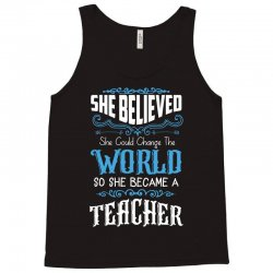 she believed she could change the world so she became a teacher Tank Top | Artistshot