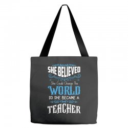 she believed she could change the world so she became a teacher Tote Bags | Artistshot