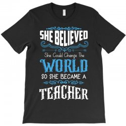 she believed she could change the world so she became a teacher T-Shirt | Artistshot