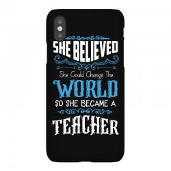 she believed she could change the world so she became a teacher iPhoneX Case | Artistshot