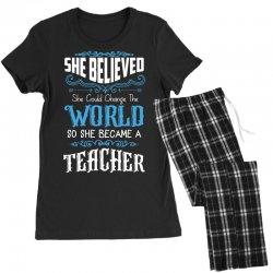 she believed she could change the world so she became a teacher Women's Pajamas Set | Artistshot