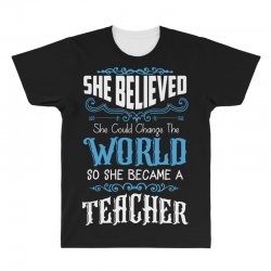 she believed she could change the world so she became a teacher All Over Men's T-shirt | Artistshot