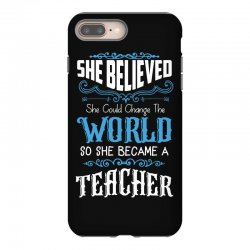 she believed she could change the world so she became a teacher iPhone 8 Plus Case | Artistshot