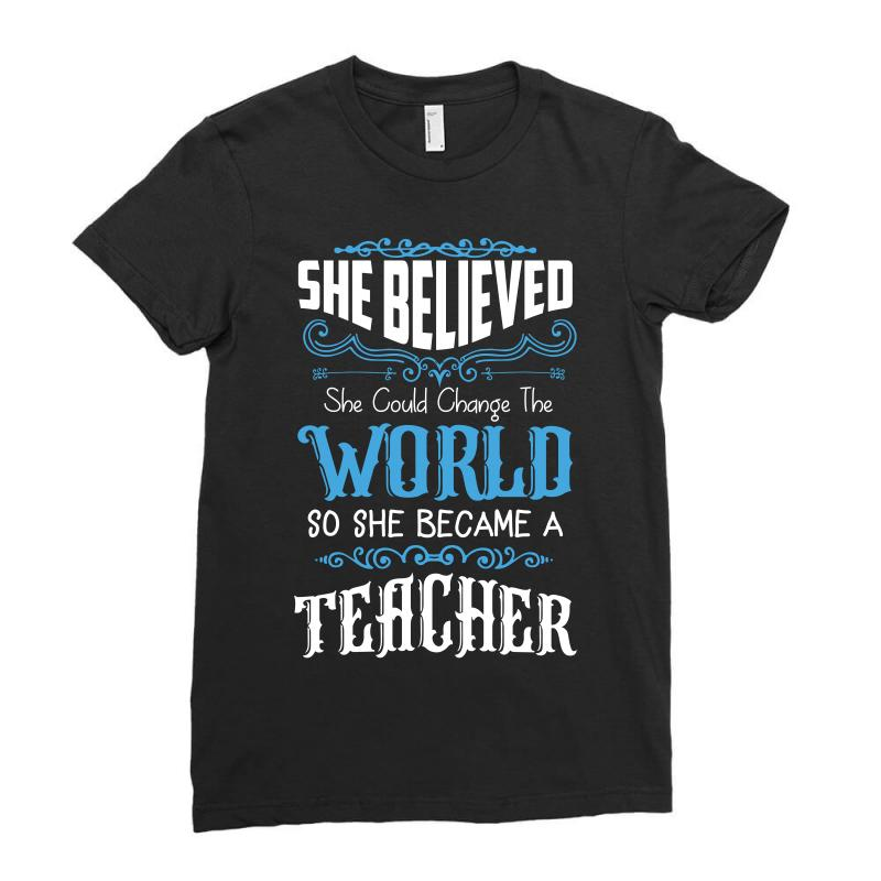 She Believed She Could Change The World So She Became A Teacher Ladies Fitted T-shirt | Artistshot