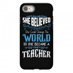 she believed she could change the world so she became a teacher iPhone 8 Case | Artistshot
