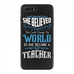 she believed she could change the world so she became a teacher iPhone 7 Plus Case | Artistshot
