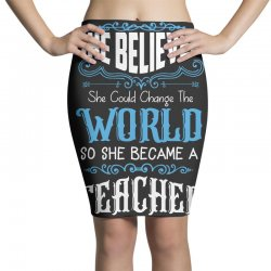 she believed she could change the world so she became a teacher Pencil Skirts | Artistshot