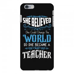 she believed she could change the world so she became a teacher iPhone 6 Plus/6s Plus Case | Artistshot