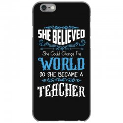 she believed she could change the world so she became a teacher iPhone 6/6s Case | Artistshot