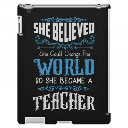she believed she could change the world so she became a teacher iPad 3 and 4 Case | Artistshot