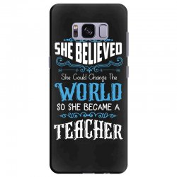 she believed she could change the world so she became a teacher Samsung Galaxy S8 Plus Case | Artistshot