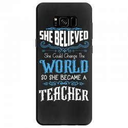 she believed she could change the world so she became a teacher Samsung Galaxy S8 Case | Artistshot