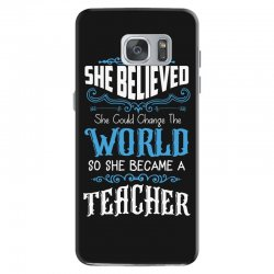 she believed she could change the world so she became a teacher Samsung Galaxy S7 Case | Artistshot