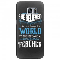 she believed she could change the world so she became a teacher Samsung Galaxy S7 Edge Case | Artistshot