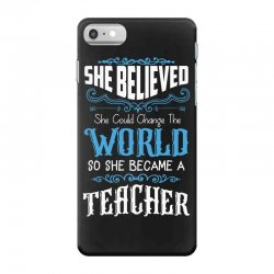 she believed she could change the world so she became a teacher iPhone 7 Case | Artistshot
