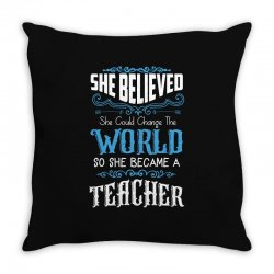 she believed she could change the world so she became a teacher Throw Pillow | Artistshot