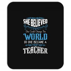 she believed she could change the world so she became a teacher Mousepad | Artistshot