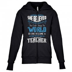 she believed she could change the world so she became a teacher Youth Zipper Hoodie | Artistshot