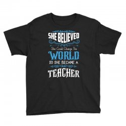 she believed she could change the world so she became a teacher Youth Tee | Artistshot