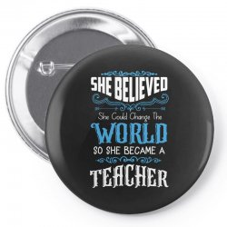 she believed she could change the world so she became a teacher Pin-back button | Artistshot