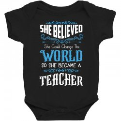 she believed she could change the world so she became a teacher Baby Bodysuit | Artistshot