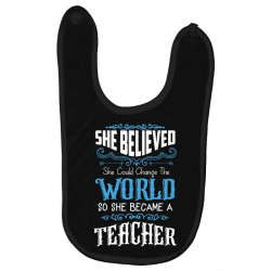 she believed she could change the world so she became a teacher Baby Bibs | Artistshot