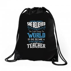 she believed she could change the world so she became a teacher Drawstring Bags | Artistshot